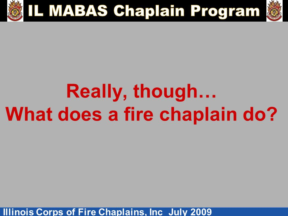 Really, though… What does a fire chaplain do