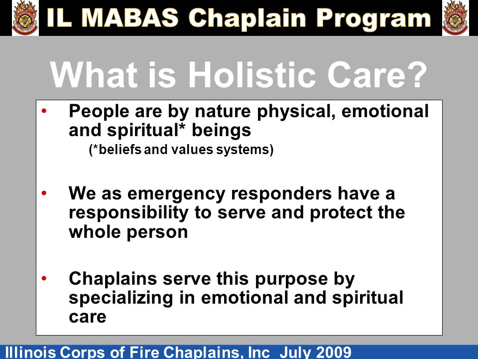 What is Holistic Care People are by nature physical, emotional and spiritual* beings. (*beliefs and values systems)