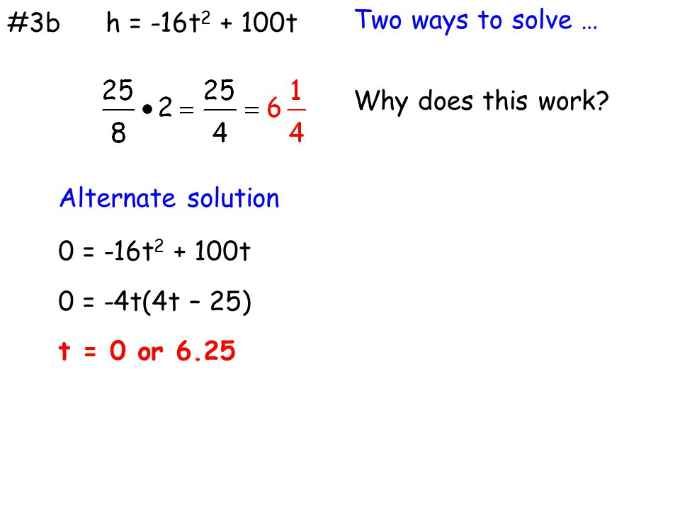#3b h = -16t2 + 100t. Two ways to solve … Why does this work Alternate solution. 0 = -16t2 + 100t.