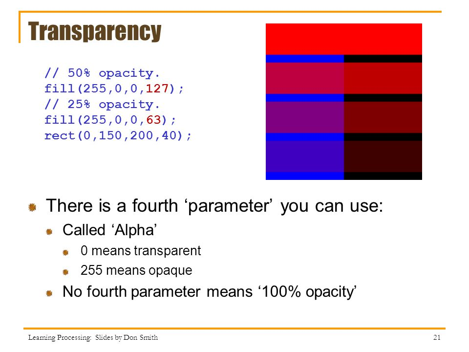Transparency There is a fourth 'parameter' you can use: Called 'Alpha'