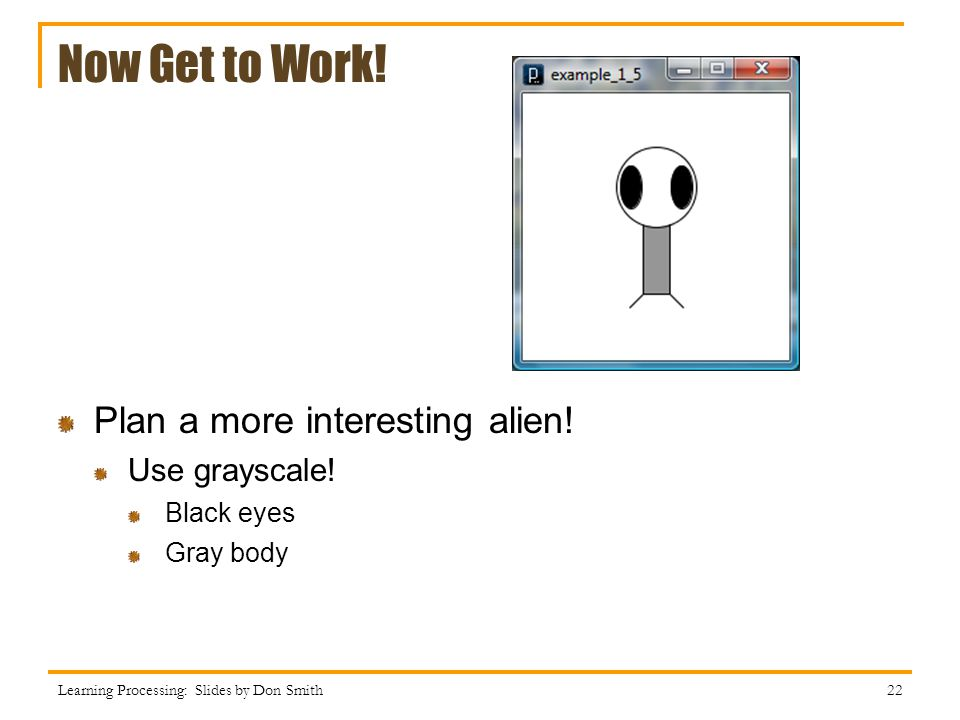 Now Get to Work! Plan a more interesting alien! Use grayscale!
