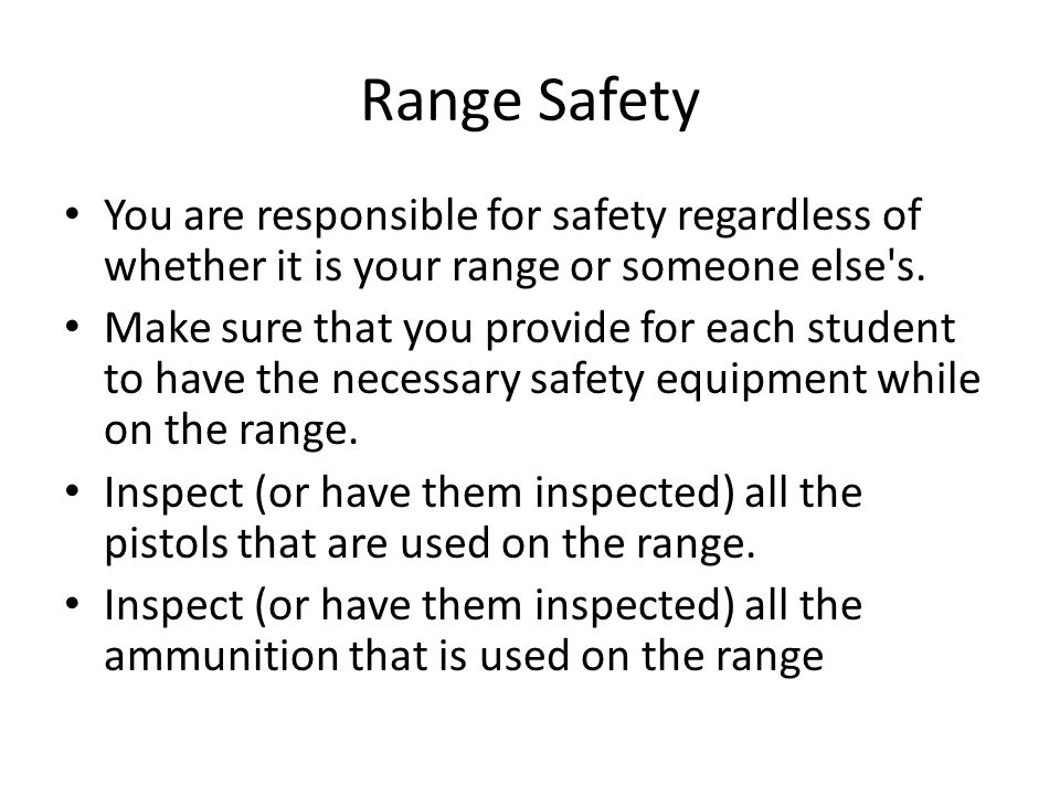 Range Safety You are responsible for safety regardless of whether it is your range or someone else s.