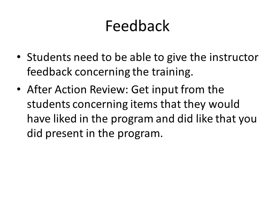 Feedback Students need to be able to give the instructor feedback concerning the training.