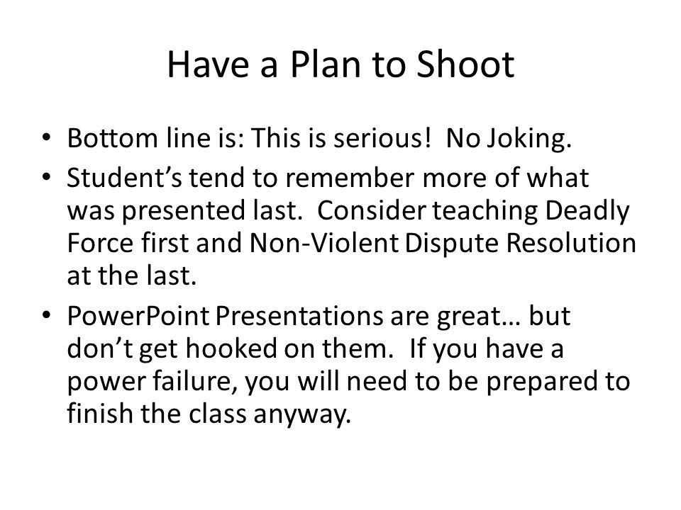 Have a Plan to Shoot Bottom line is: This is serious! No Joking.