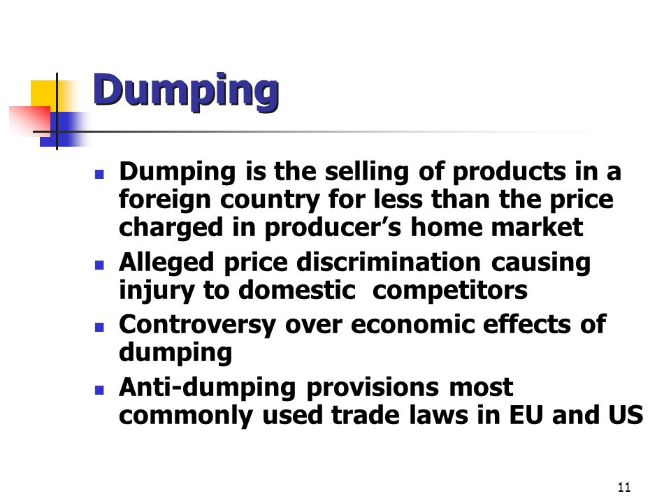 Dumping Dumping is the selling of products in a foreign country for less than the price charged in producer's home market.