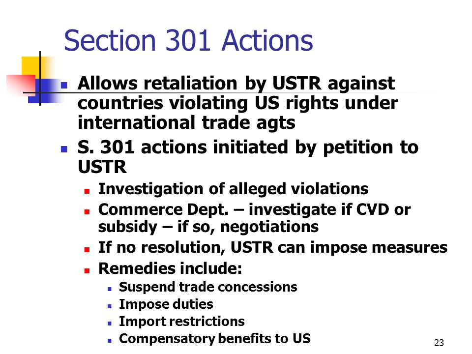 Section 301 Actions Allows retaliation by USTR against countries violating US rights under international trade agts.