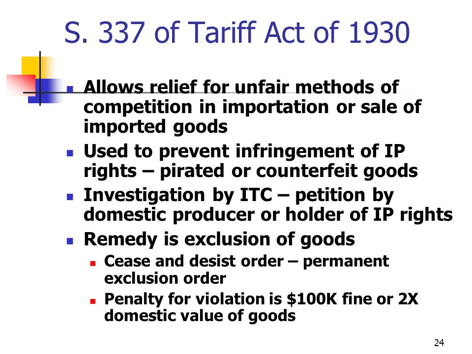 S. 337 of Tariff Act of 1930 Allows relief for unfair methods of competition in importation or sale of imported goods.