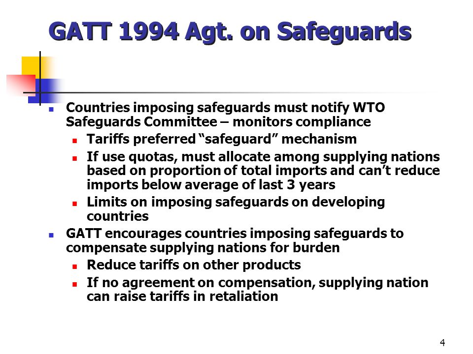 GATT 1994 Agt. on Safeguards Countries imposing safeguards must notify WTO Safeguards Committee – monitors compliance.
