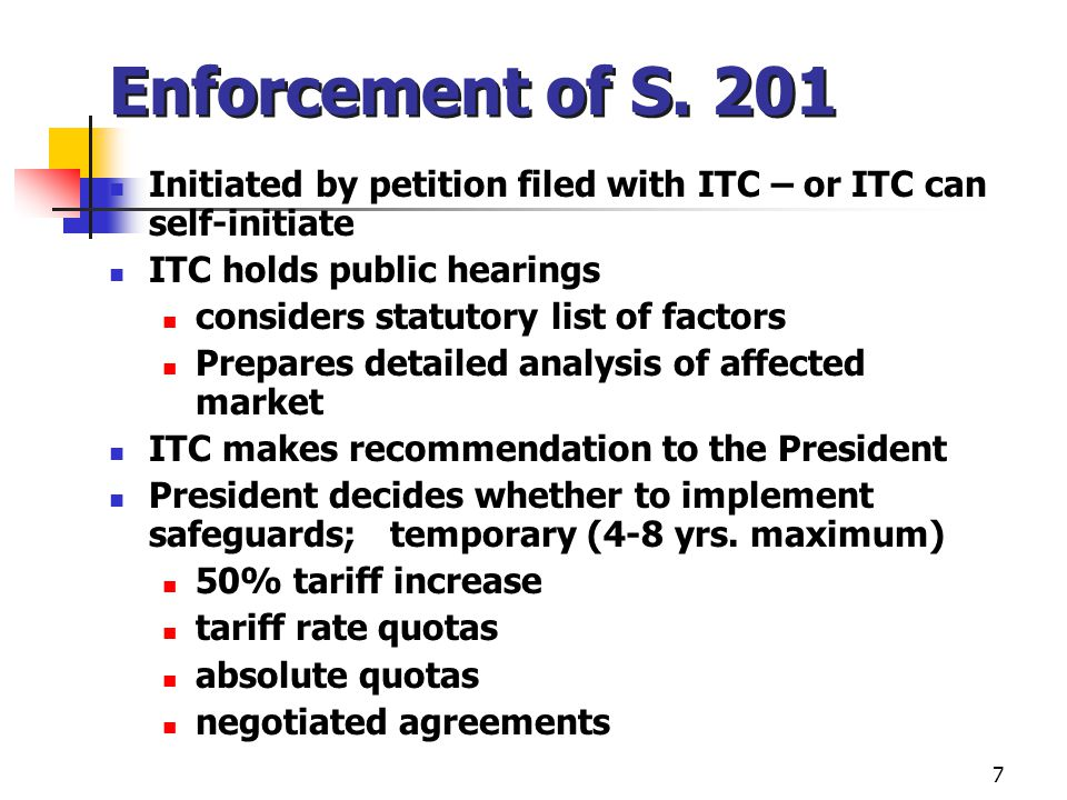 Enforcement of S. 201 Initiated by petition filed with ITC – or ITC can self-initiate. ITC holds public hearings.