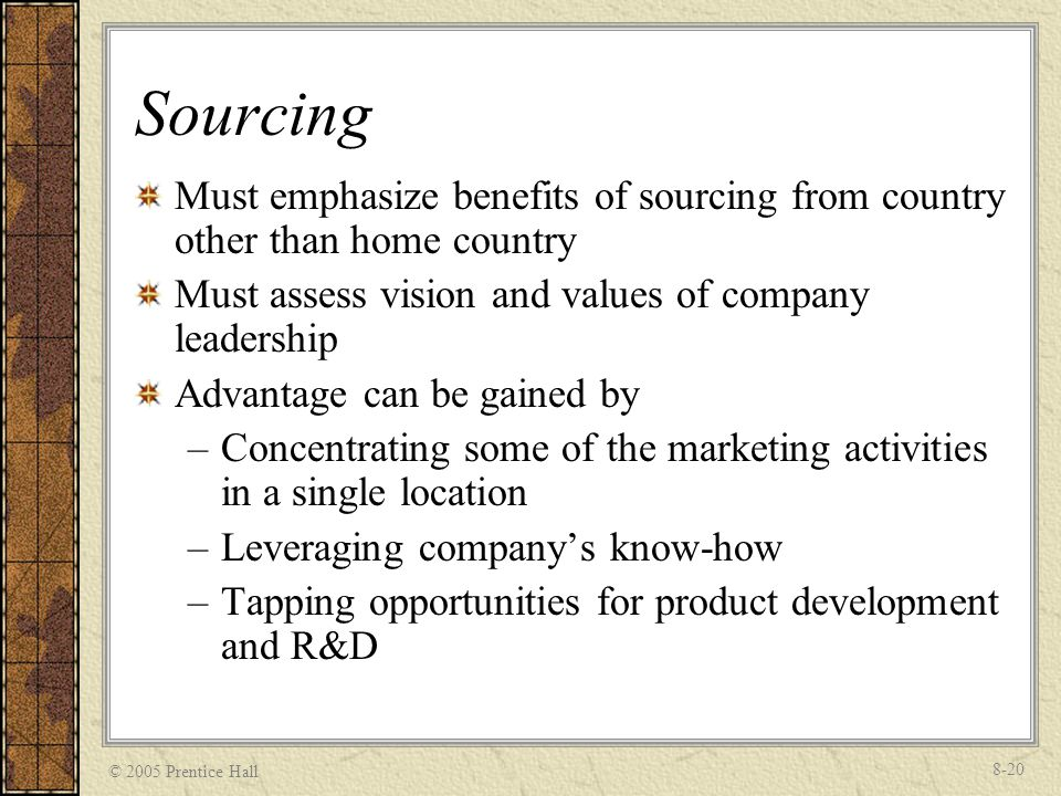 Sourcing Must emphasize benefits of sourcing from country other than home country. Must assess vision and values of company leadership.