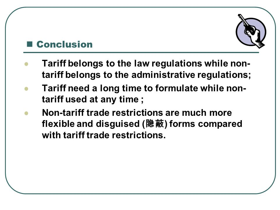 Conclusion Tariff belongs to the law regulations while non-tariff belongs to the administrative regulations;