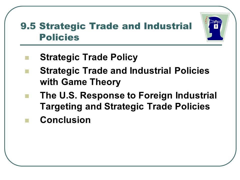 9.5 Strategic Trade and Industrial Policies
