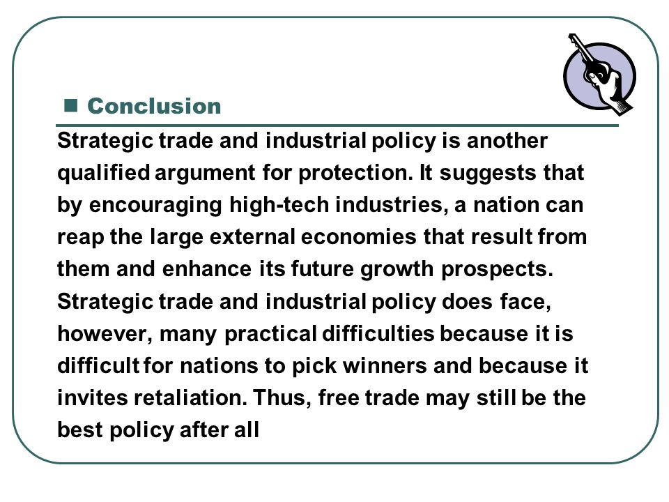 Conclusion Strategic trade and industrial policy is another. qualified argument for protection. It suggests that.
