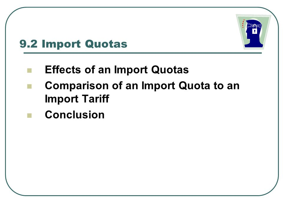 9.2 Import Quotas Effects of an Import Quotas. Comparison of an Import Quota to an Import Tariff.