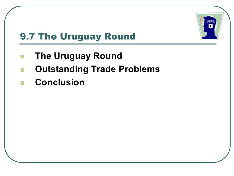 9.7 The Uruguay Round The Uruguay Round Outstanding Trade Problems Conclusion