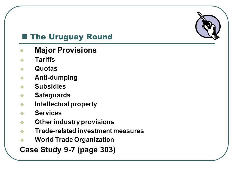 The Uruguay Round Major Provisions Case Study 9-7 (page 303) Tariffs