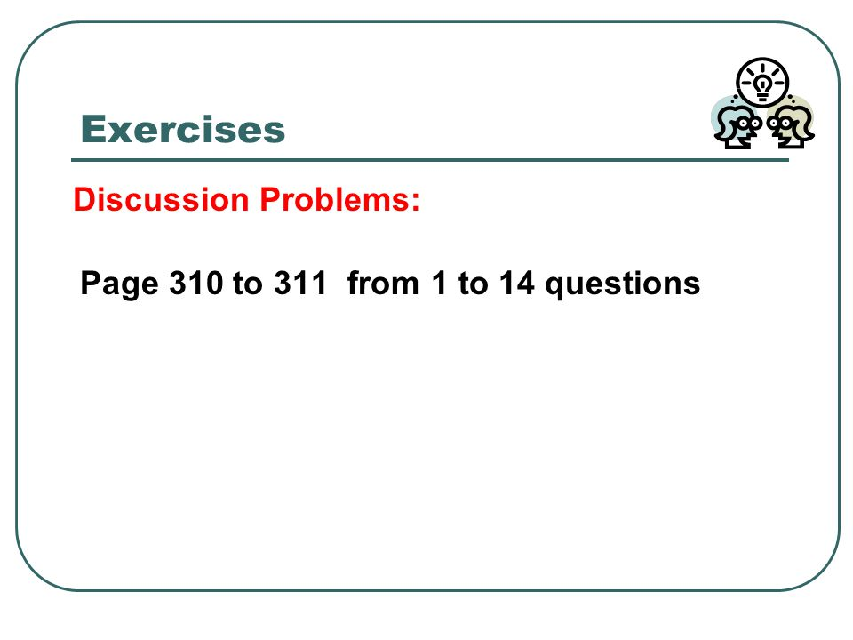 Exercises Discussion Problems: Page 310 to 311 from 1 to 14 questions