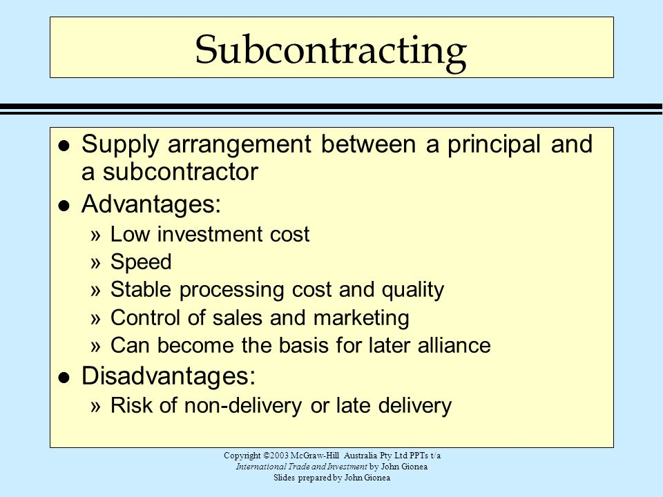 Subcontracting Supply arrangement between a principal and a subcontractor. Advantages: Low investment cost.