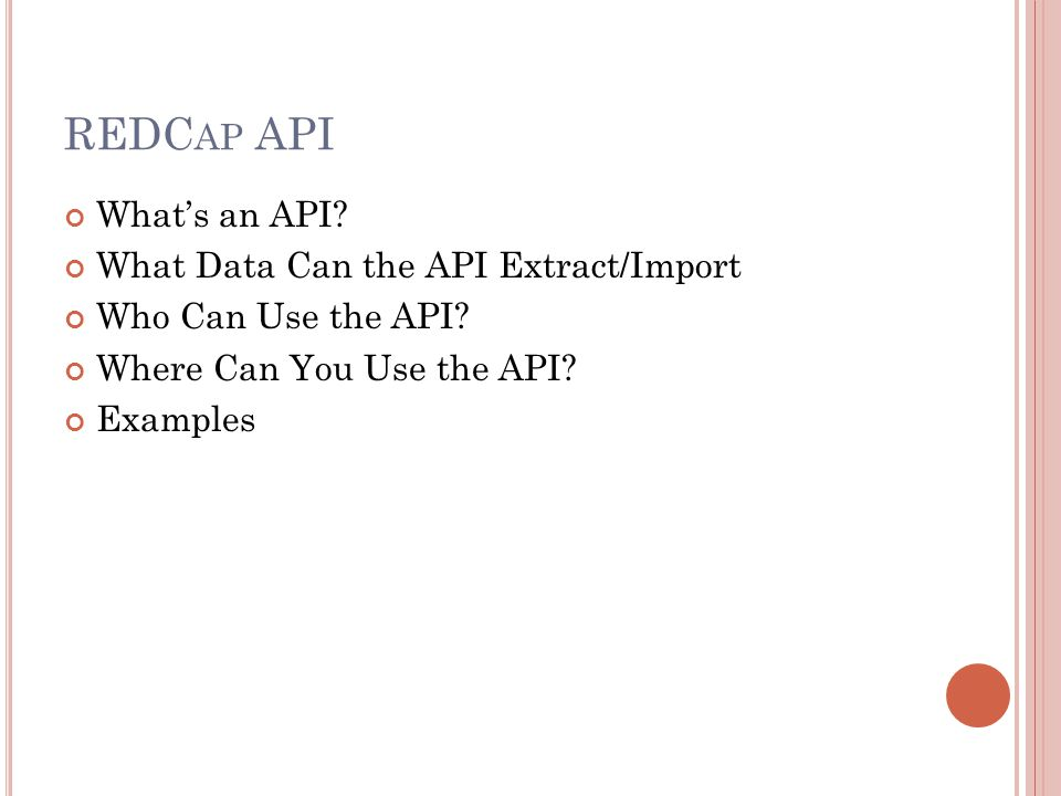 REDCap API What's an API What Data Can the API Extract/Import
