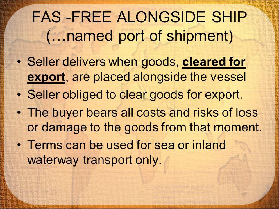 FAS -FREE ALONGSIDE SHIP (…named port of shipment)