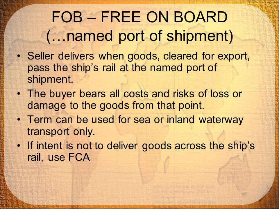FOB – FREE ON BOARD (…named port of shipment)