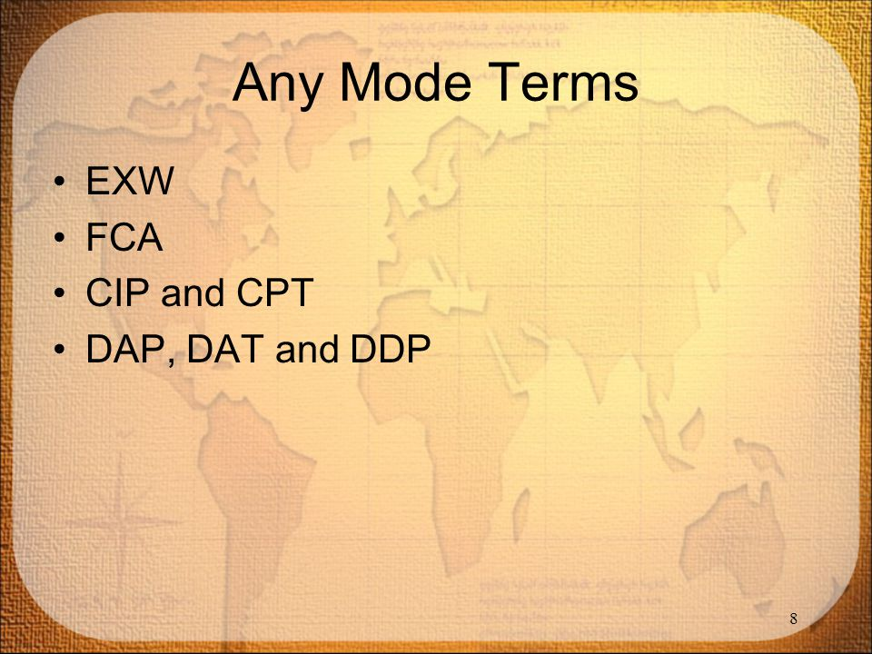 Any Mode Terms EXW FCA CIP and CPT DAP, DAT and DDP 8 8