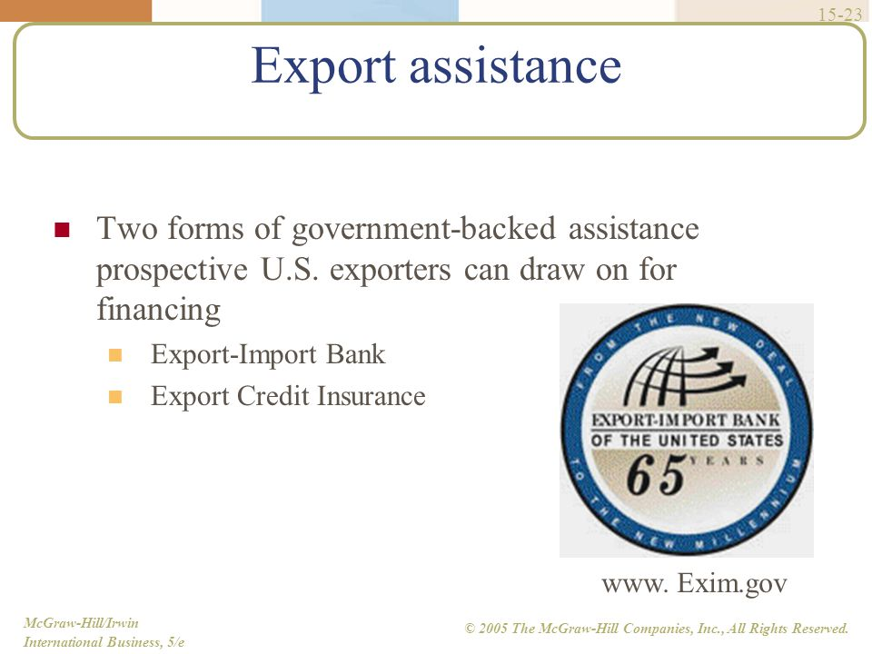 Export assistance Two forms of government-backed assistance prospective U.S. exporters can draw on for financing.