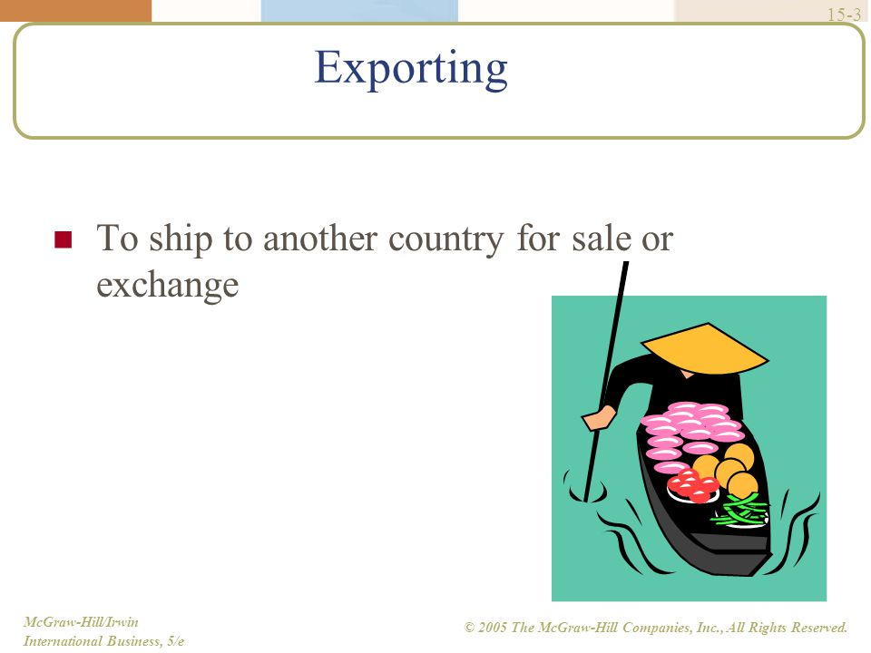 Exporting To ship to another country for sale or exchange