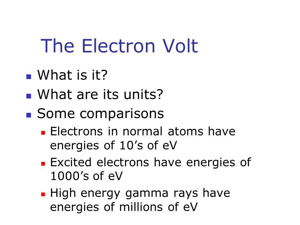 The Electron Volt What is it What are its units Some comparisons