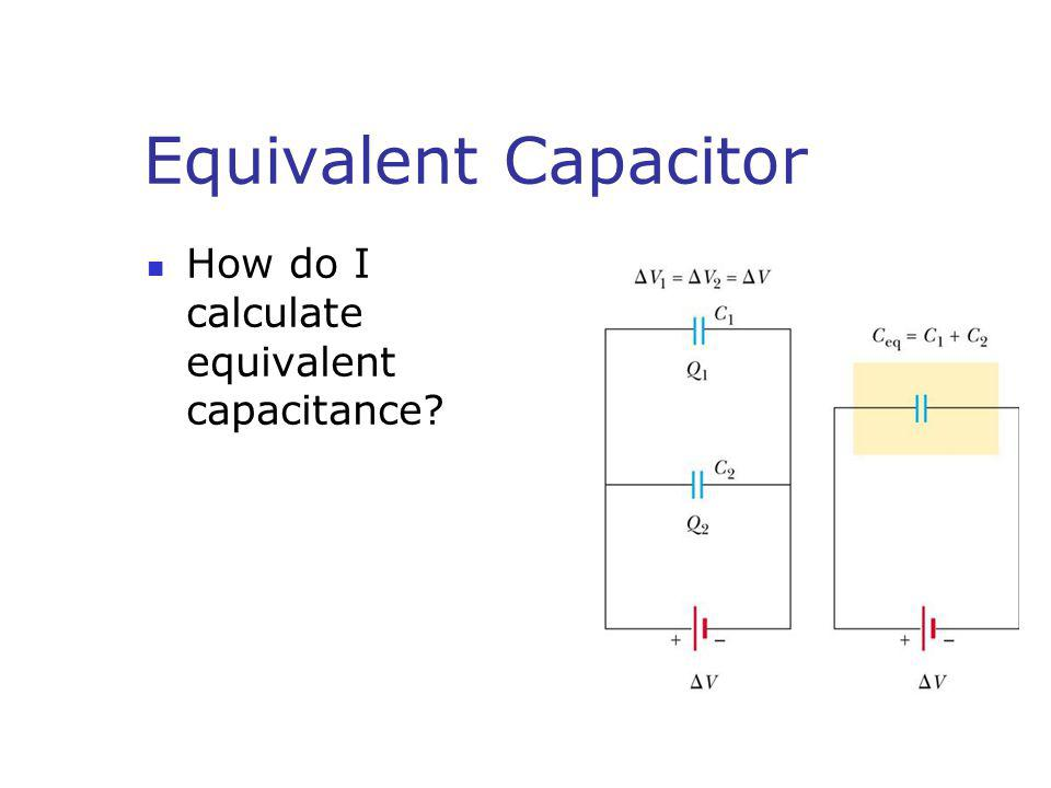 Equivalent Capacitor How do I calculate equivalent capacitance