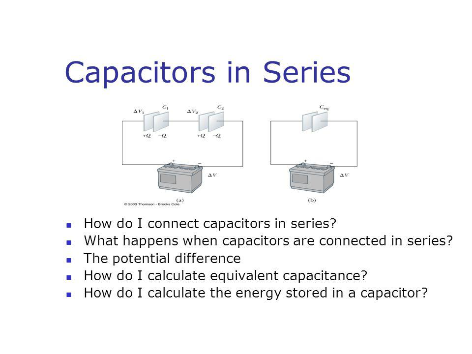 Capacitors in Series How do I connect capacitors in series