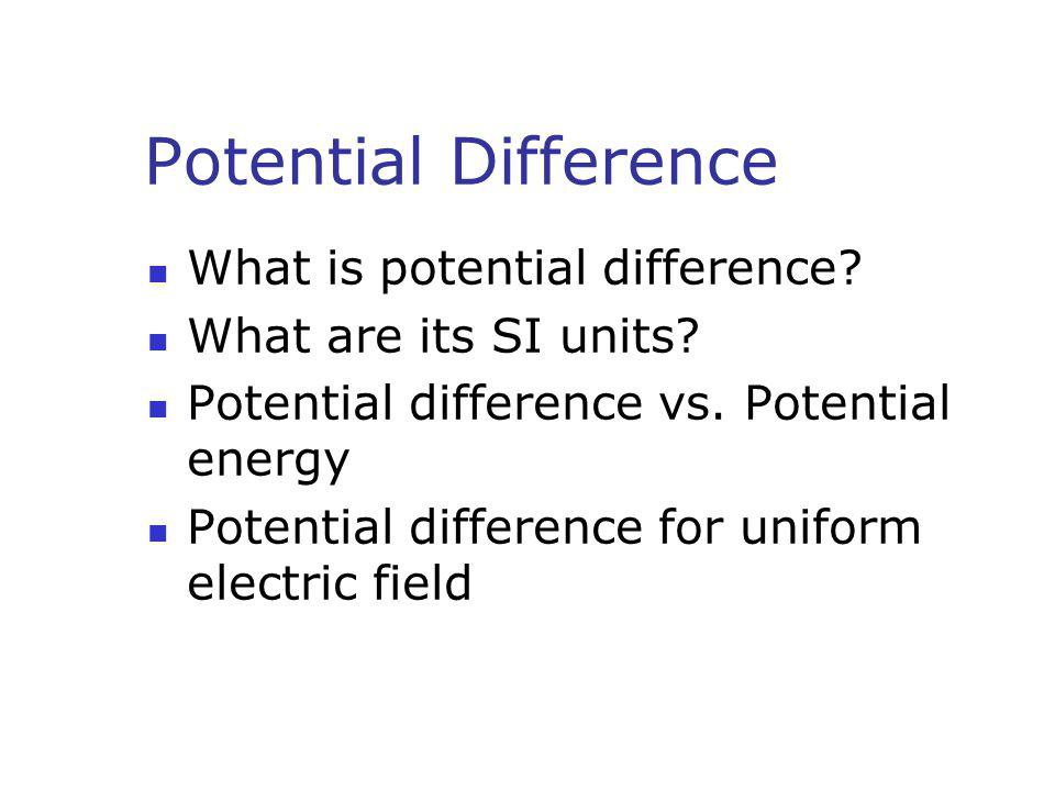 Potential Difference What is potential difference