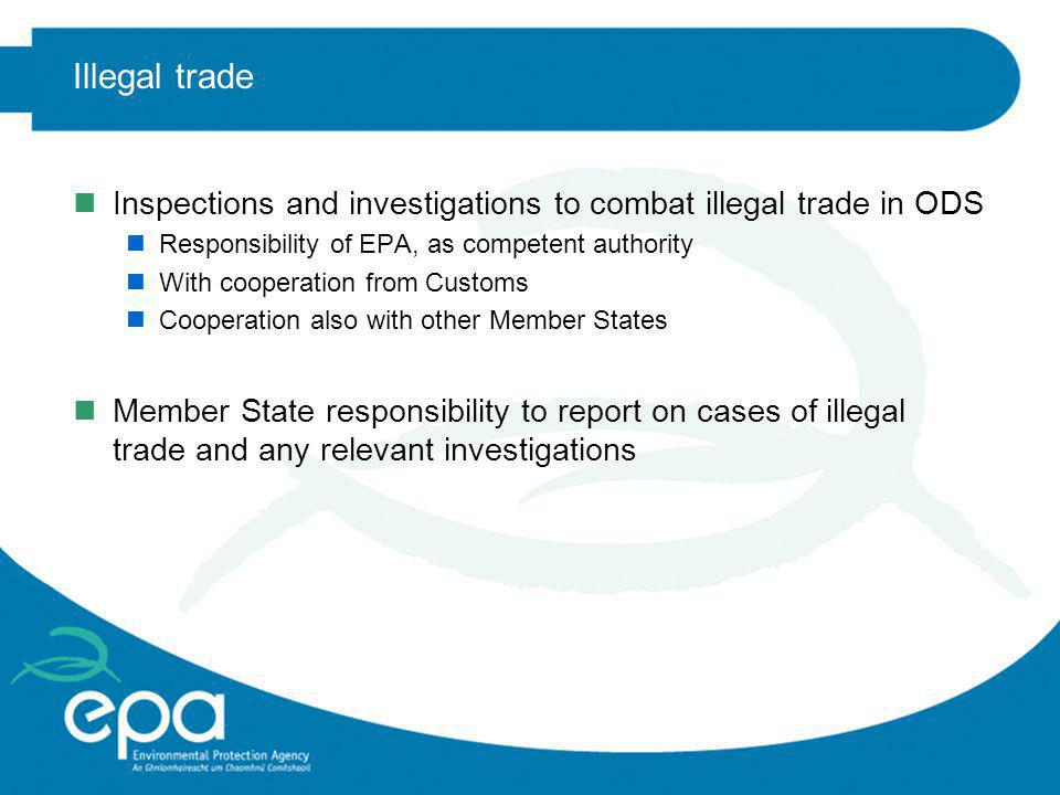 Illegal trade Inspections and investigations to combat illegal trade in ODS. Responsibility of EPA, as competent authority.