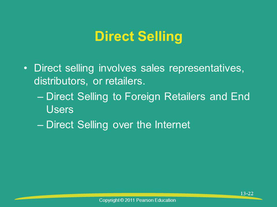 Direct Selling Direct selling involves sales representatives, distributors, or retailers. Direct Selling to Foreign Retailers and End Users.