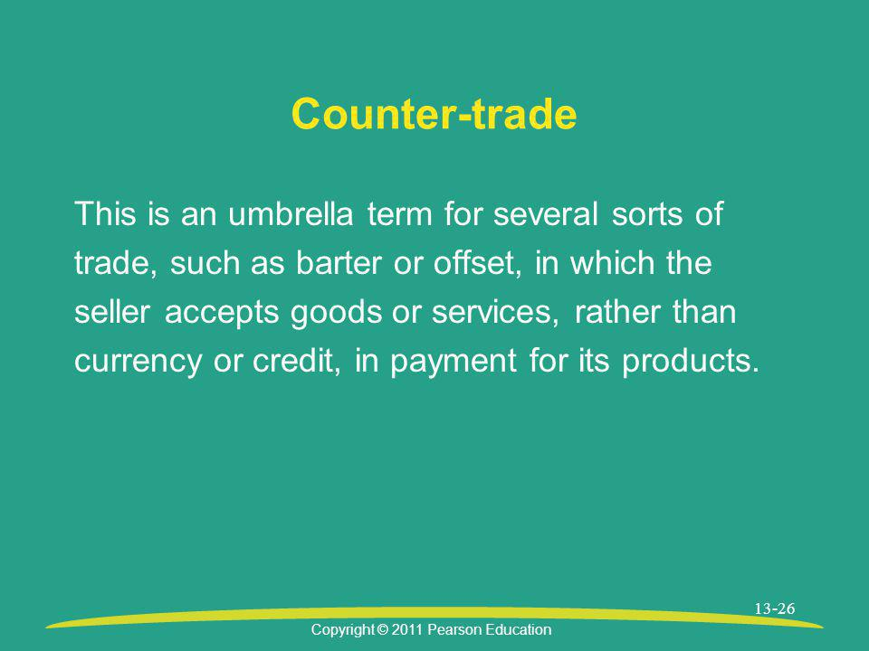 Counter-trade This is an umbrella term for several sorts of