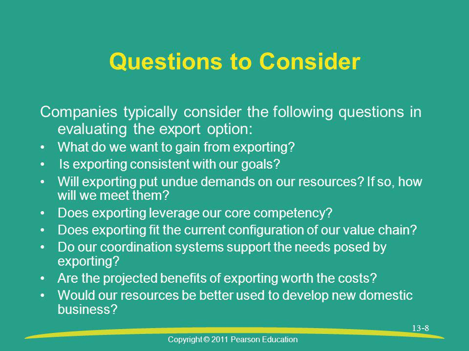 Questions to Consider Companies typically consider the following questions in evaluating the export option:
