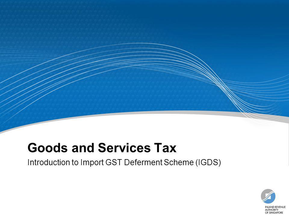 Introduction to Import GST Deferment Scheme (IGDS)