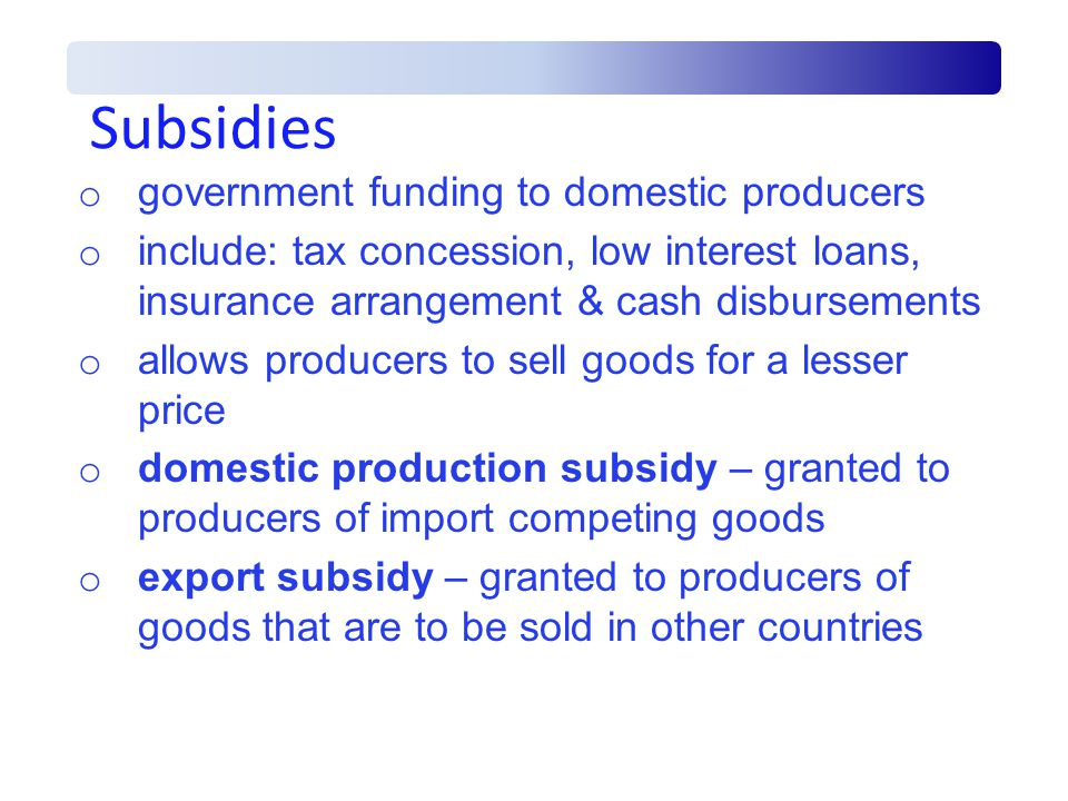 Subsidies government funding to domestic producers