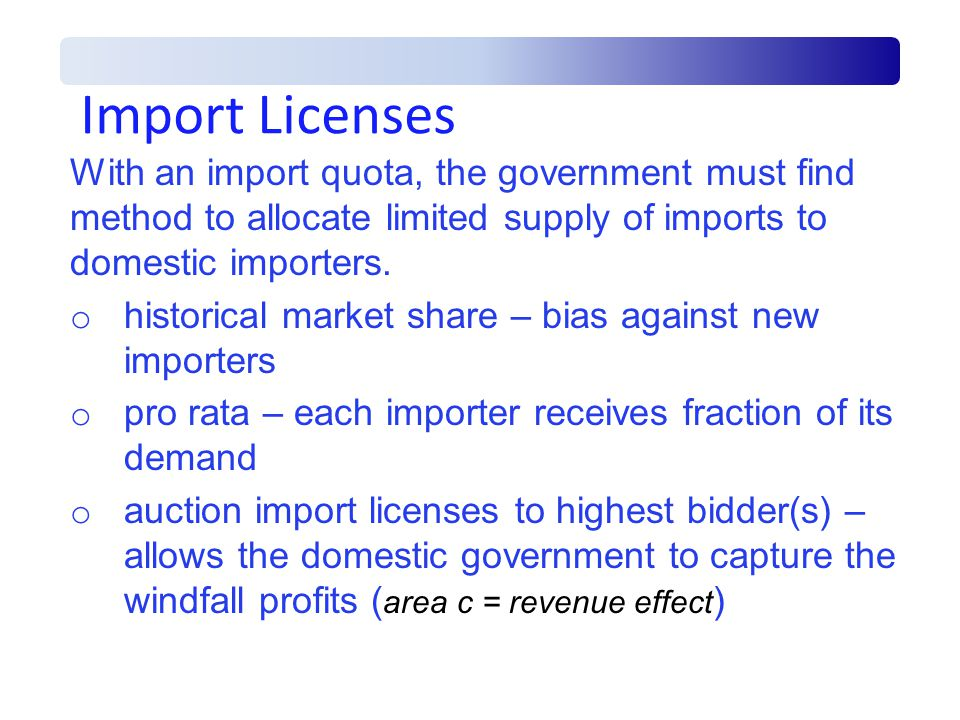 Import Licenses With an import quota, the government must find method to allocate limited supply of imports to domestic importers.
