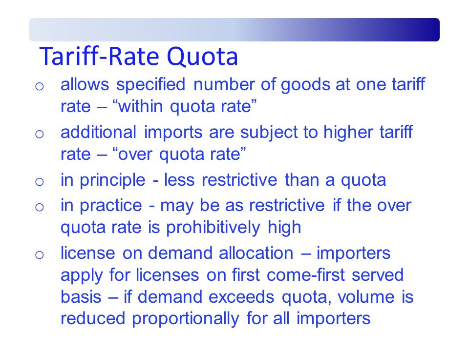 Tariff-Rate Quota allows specified number of goods at one tariff rate – within quota rate