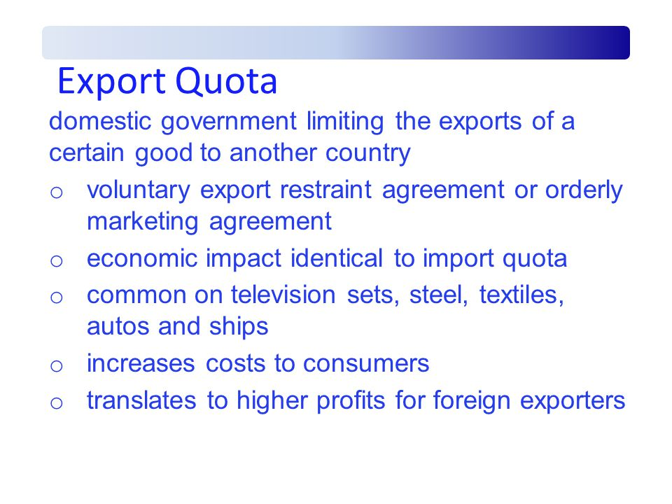 Export Quota domestic government limiting the exports of a certain good to another country.