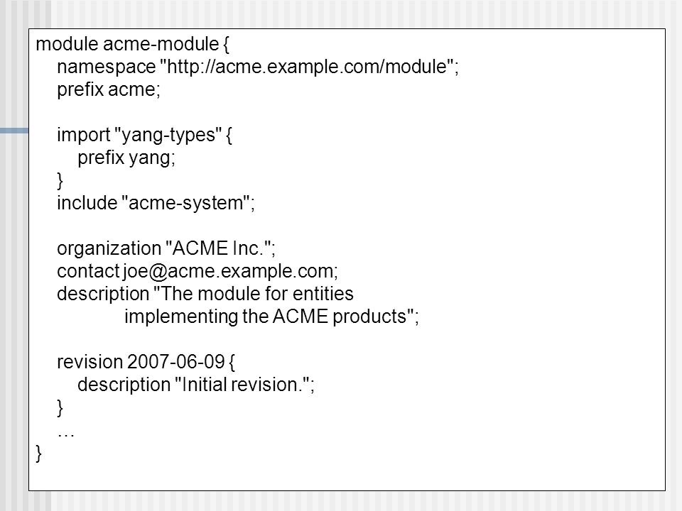module acme-module { namespace http://acme.example.com/module ; prefix acme; import yang-types {