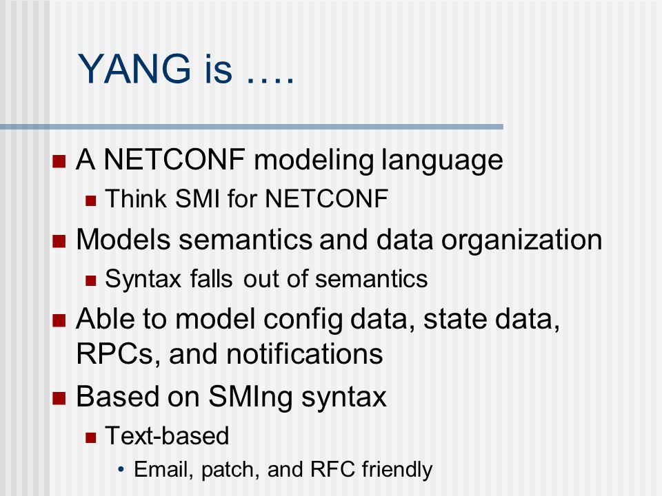 YANG is …. A NETCONF modeling language