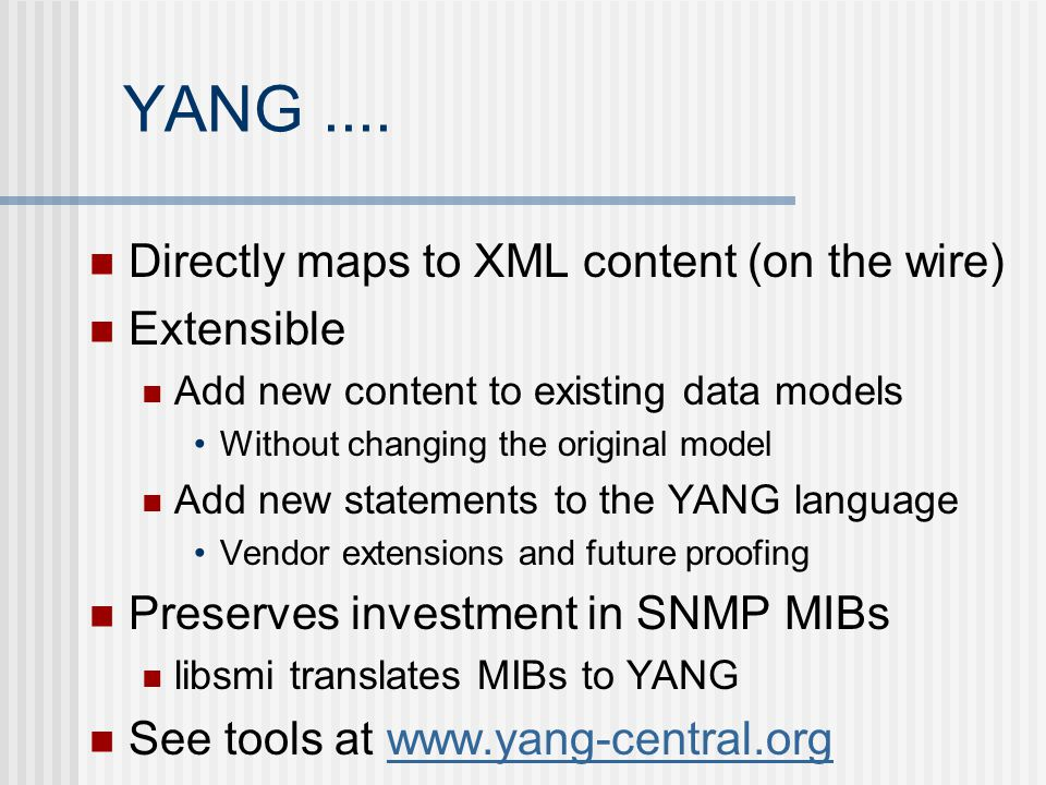 YANG .... Directly maps to XML content (on the wire) Extensible