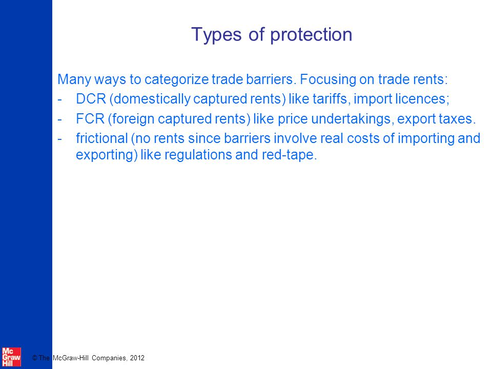 Types of protection Many ways to categorize trade barriers. Focusing on trade rents: