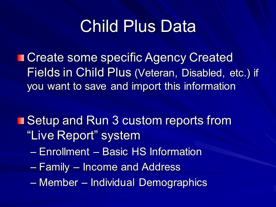 Child Plus Data Create some specific Agency Created Fields in Child Plus (Veteran, Disabled, etc.) if you want to save and import this information.