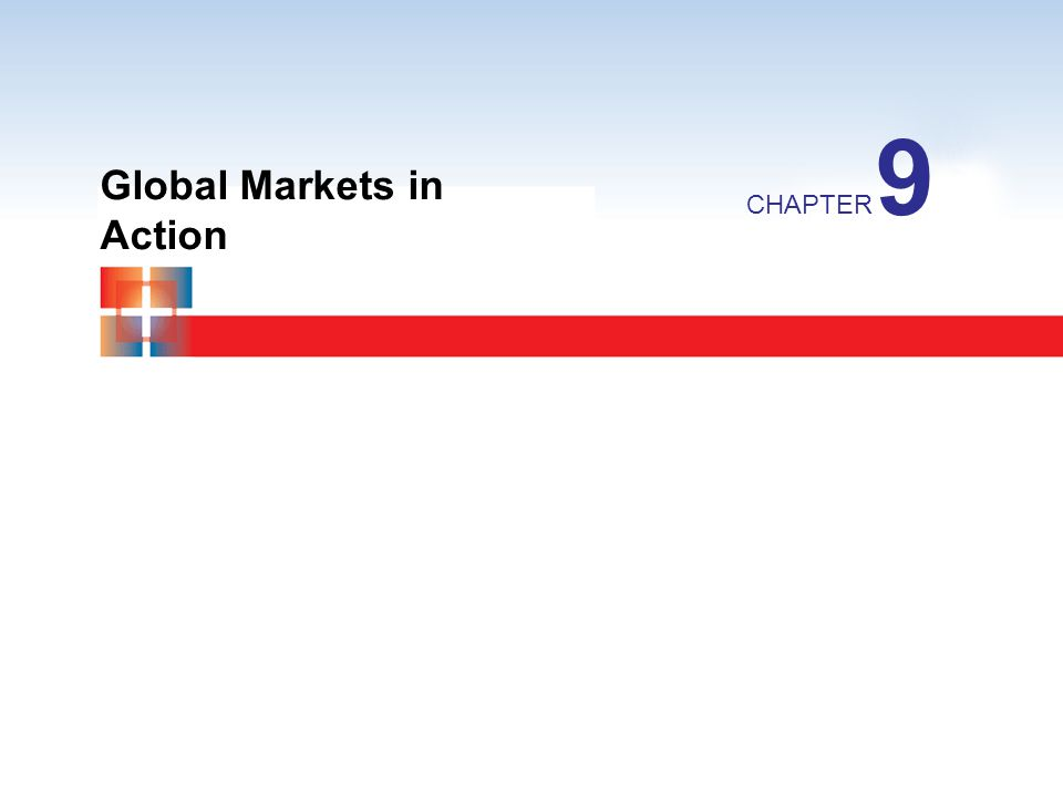 9 Global Markets in Action CHAPTER