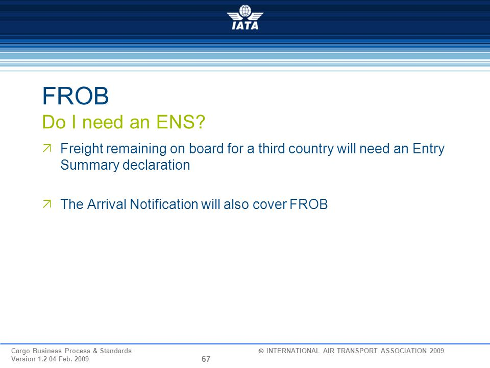 FROB Do I need an ENS Freight remaining on board for a third country will need an Entry Summary declaration.