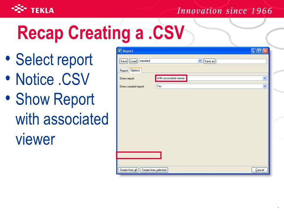 Recap Creating a .CSV Select report Notice .CSV