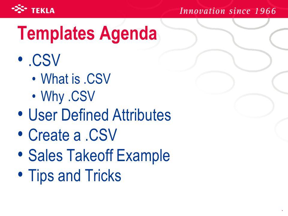 Templates Agenda .CSV User Defined Attributes Create a .CSV